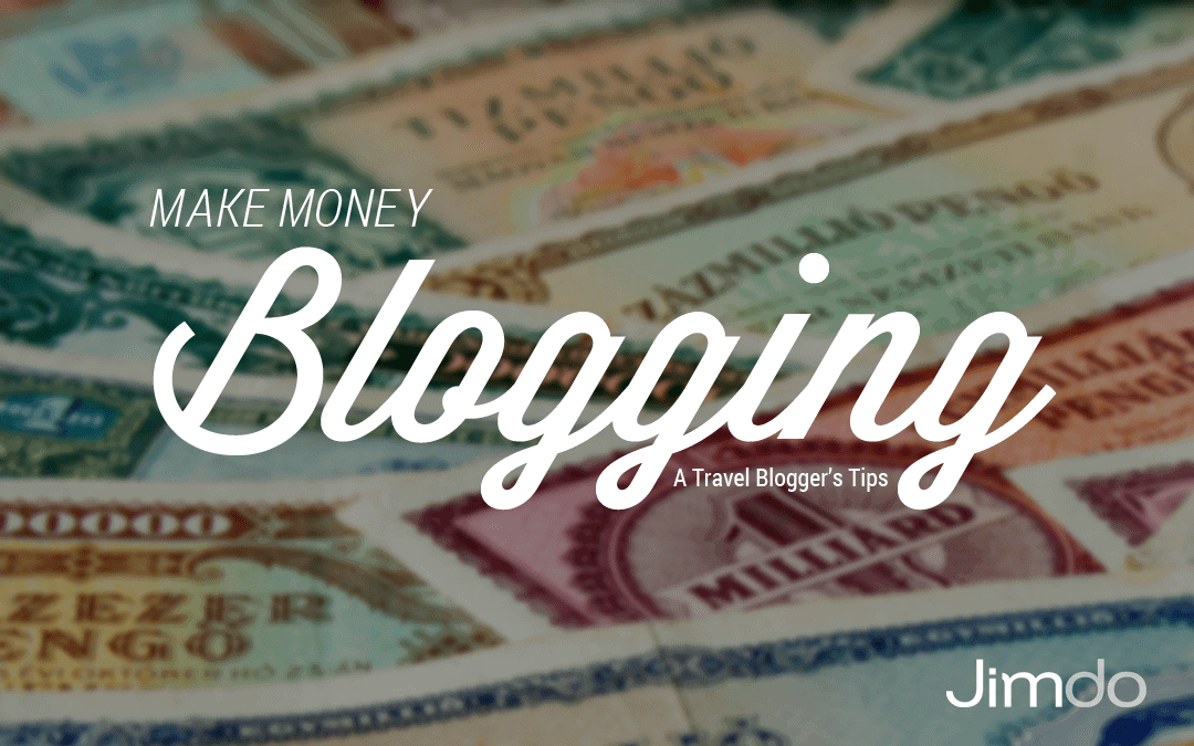 Make Money Blogging: A Travel Blogger's Tips